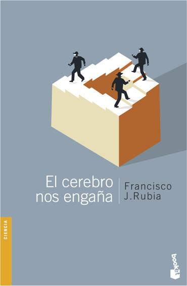 el-cerebro-nos-engana-Francisco J Rubia